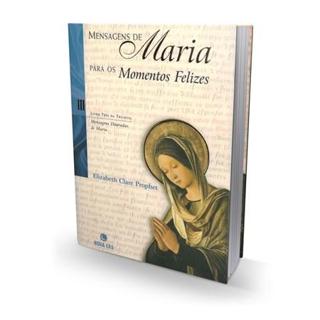 Mensagens de Maria para os Momentos Felizes III