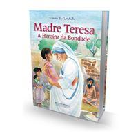 Madre Teresa, A Heroína da Bondade
