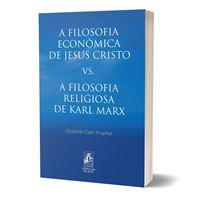 A Filosofia Econômica de Jesus Cristo vs. A Filosofia Religiosa de Karl Marx