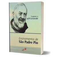 Superar o sofrimento - Ensinamentos de São Padre Pio