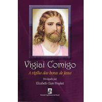 Vigiai Comigo - A vigília das horas de Jesus